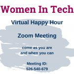 Women In Tech Virtual Happy Hour Zoom Meeting, come as you are and when you can. Meeting ID: 526-540-679